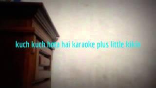 kuch kuch hota hai karaoke with kikin shadow