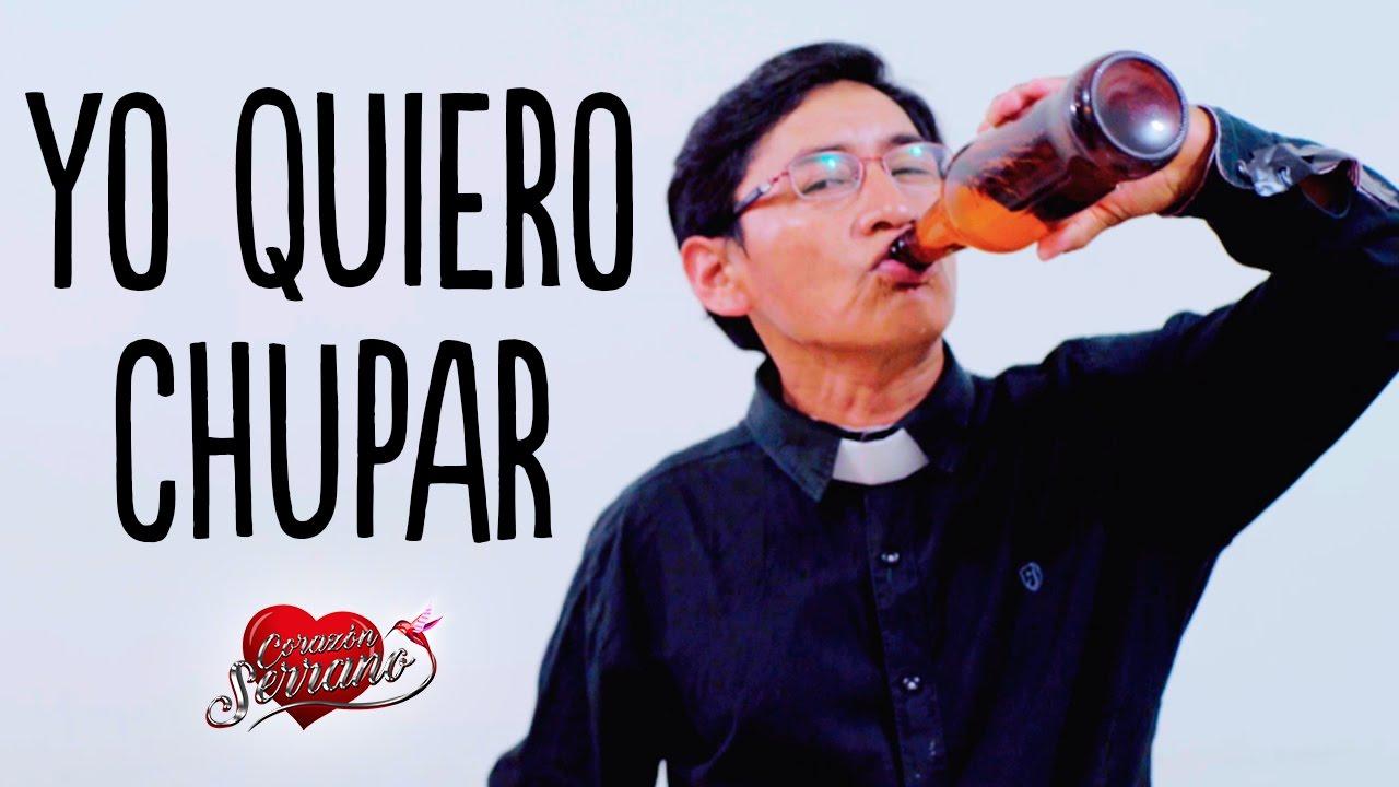 Corazón Serrano - Yo Quiero Chupar