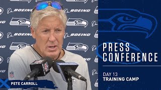 Seahawks Head Coach Pete Carroll Training Camp Day 13 Press Conference