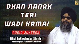 Dhan Nanak Teri Wadi Kamai  | Bhai Lakhwinder Singh | Hazuri Ragi | Shabad | Gurbani | Kirtan