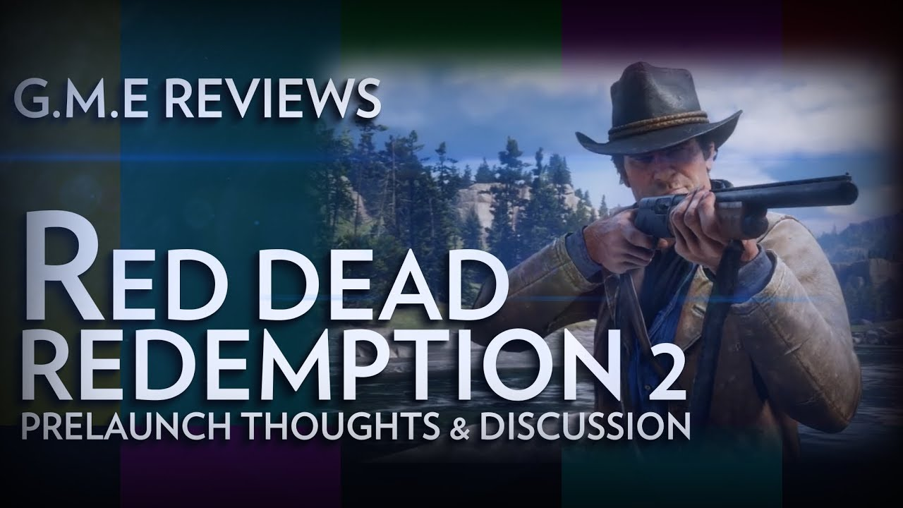 G.M.E Reviews Red Dead Redemption 2 Prelaunch Thoughts & Discussion Episode 5