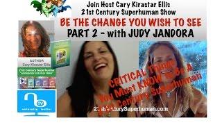 Be the Change - Judy Jandora - clairvoyant tarot  - 21st Century Superhuman Show