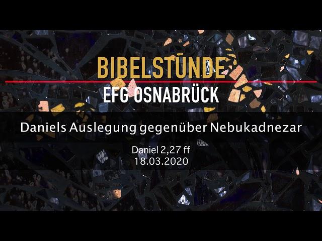 Daniels Auslegung gegenüber Nebukadnezar // Bibelstunde 18.03.2020 #1