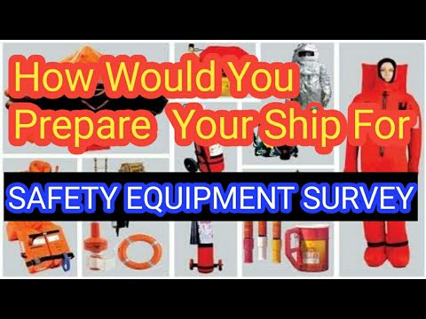 How would you prepare your ship for safety equipment survey? With easy to remember sequence!