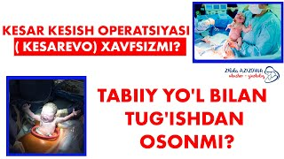 Kesar kesish operatsiyasi (KESAREVO) xavfsizmi ?
