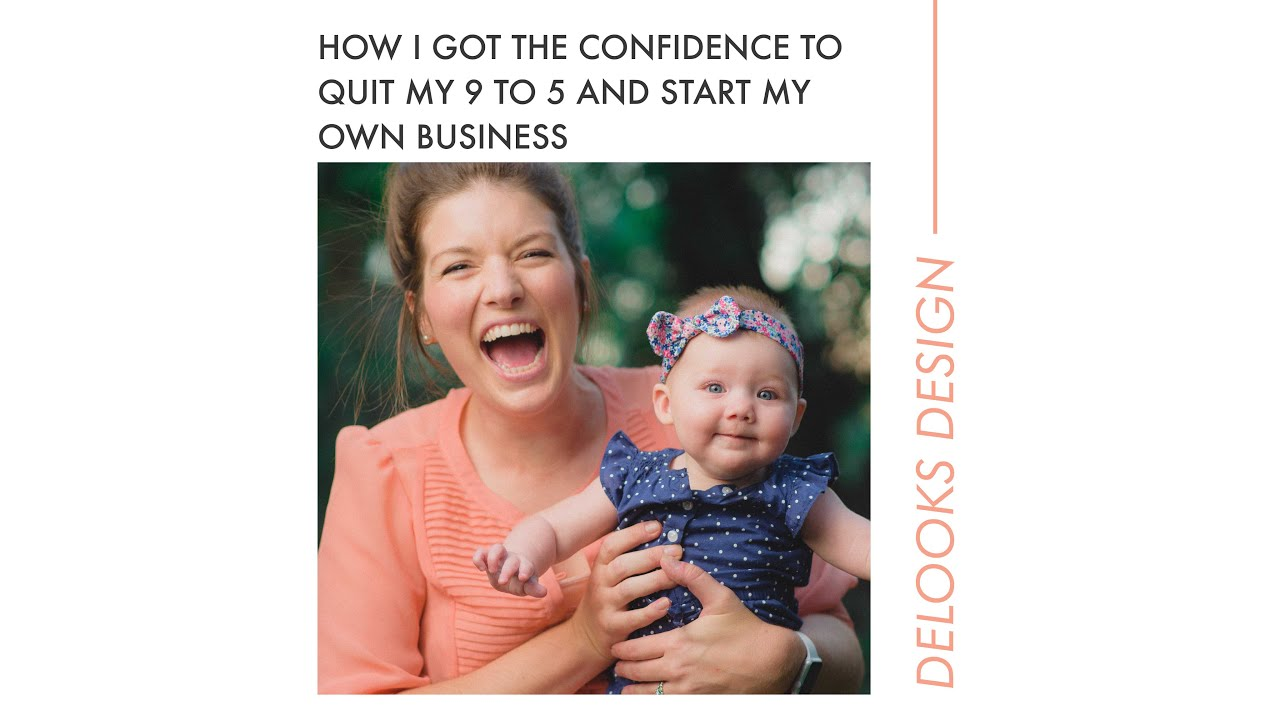 How I Got the Confidence to Quit my 9 - 5 and Launch My Own Business