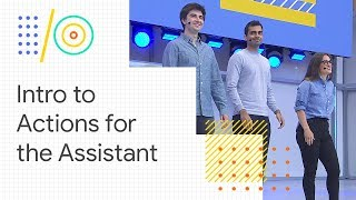 An introduction to developing Actions for the Google Assistant (Google I/O '18) thumbnail
