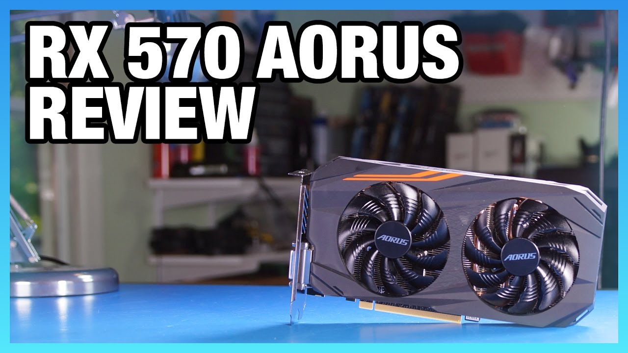 Gigabyte RX 570 4GB Aorus Review: Power, Thermals, FPS