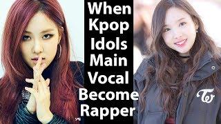 when kpop idols main vocal become rapper female idols