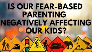 Over Parenting | Is Fear-Based Parenting Negatively affecting our kids?