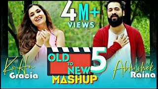 OLD to NEW-5 | KuHu Gracia | Ft. Abhishek Raina | Love Songs | Romantic Mashup