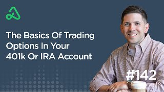 The Basics Of Trading Options In Your 401k Or IRA Account [Episode 142]