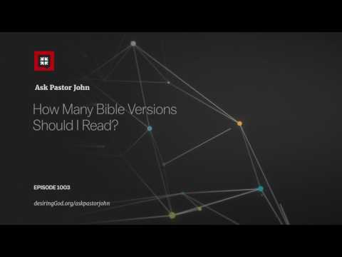 How Many Bible Versions Should I Read? // Ask Pastor John