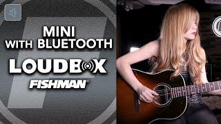 NEW Fishman Loudbox Mini with Bluetooth