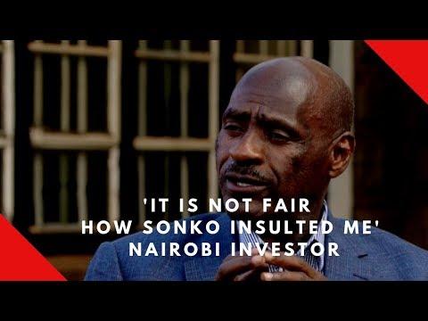 'It is not fair how Sonko insulted me' Nairobi investor