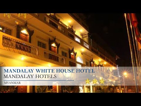 Mandalay White House Hotel - Mandalay Hotels, Myanmar