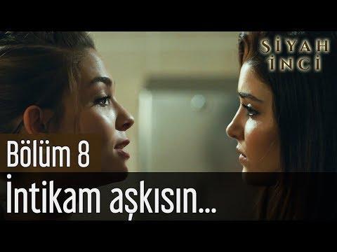 Siyah İnci 8. Bölüm - İntikam Aşkısın...