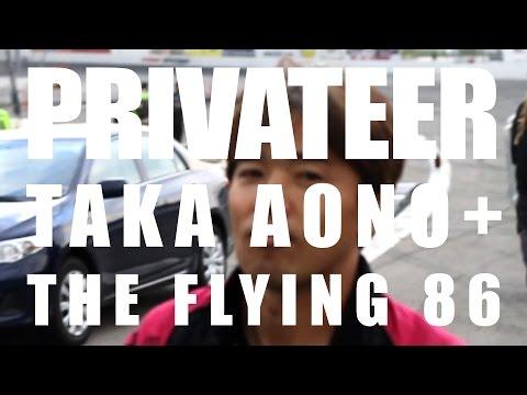 PRIVATEER: Taka Aono + The Flying 86 [Documentary]