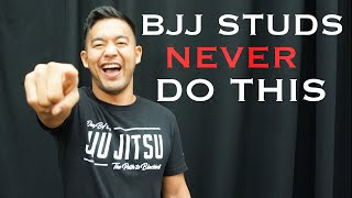 10 Things a BJJ Stud Would NEVER Do EVER!