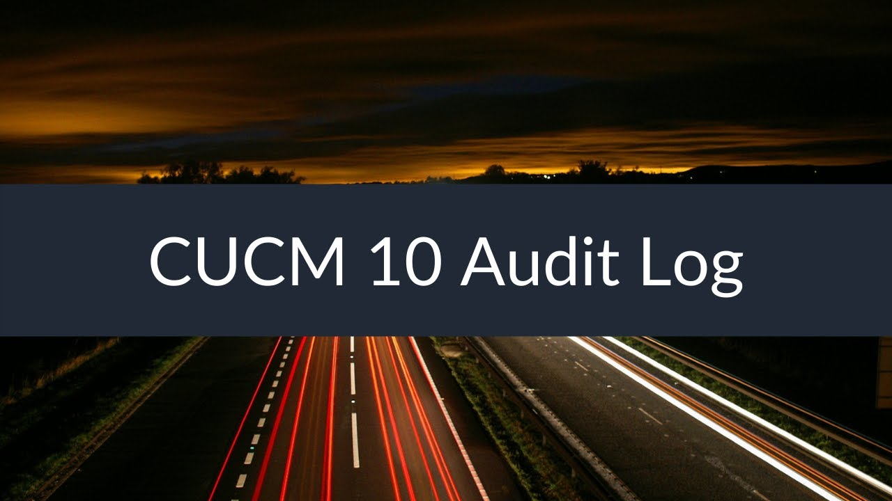 Sunset Learning - CUCM 10 Audit Log