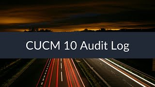 Sunset Learning - CUCM 10 Audit Log