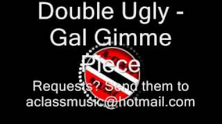 Double Ugly - Gal Gimme Piece