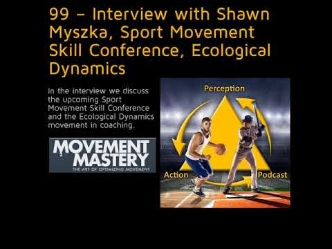 99 – Interview with Shawn Myszka, Sport Movement Skill Conference, Ecological Dynamics