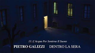 Pietro Galizzi - L'Acqua Per Sentirne Il Suono - Dentro La Sera
