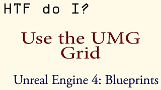 HTF do I? Use the Grid in UMG