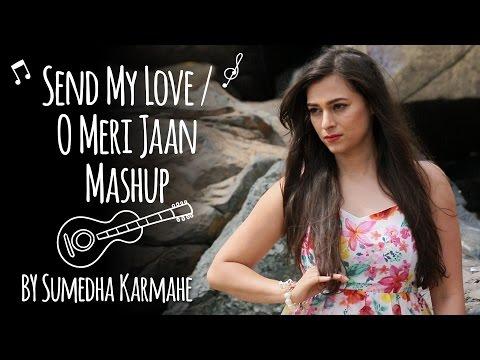 Send My Love/O Meri Jaan Mashup by Sumedha Karmahe   Being Indian Music