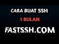 (NEW) Cara Buat Akun SSH 1 Bulan Fastssh Langsung Jadi 2017