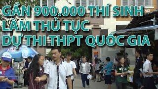 (VTC14)_Gần 900.000 thí sinh làm thủ tục dự thi THPT Quốc gia