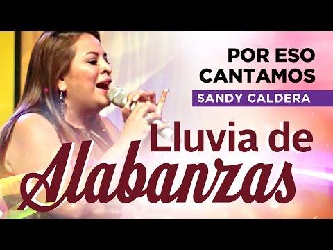 LLUVIA DE ALABANZAS - Sandy Caldera: Por eso cantamos