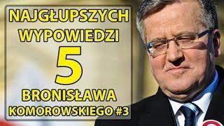 5 najgłupszych wypowiedzi Bronisława Komorowskiego #3