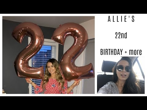 ALLIE'S 22ND BIRTHDAY + MORE | VLOG