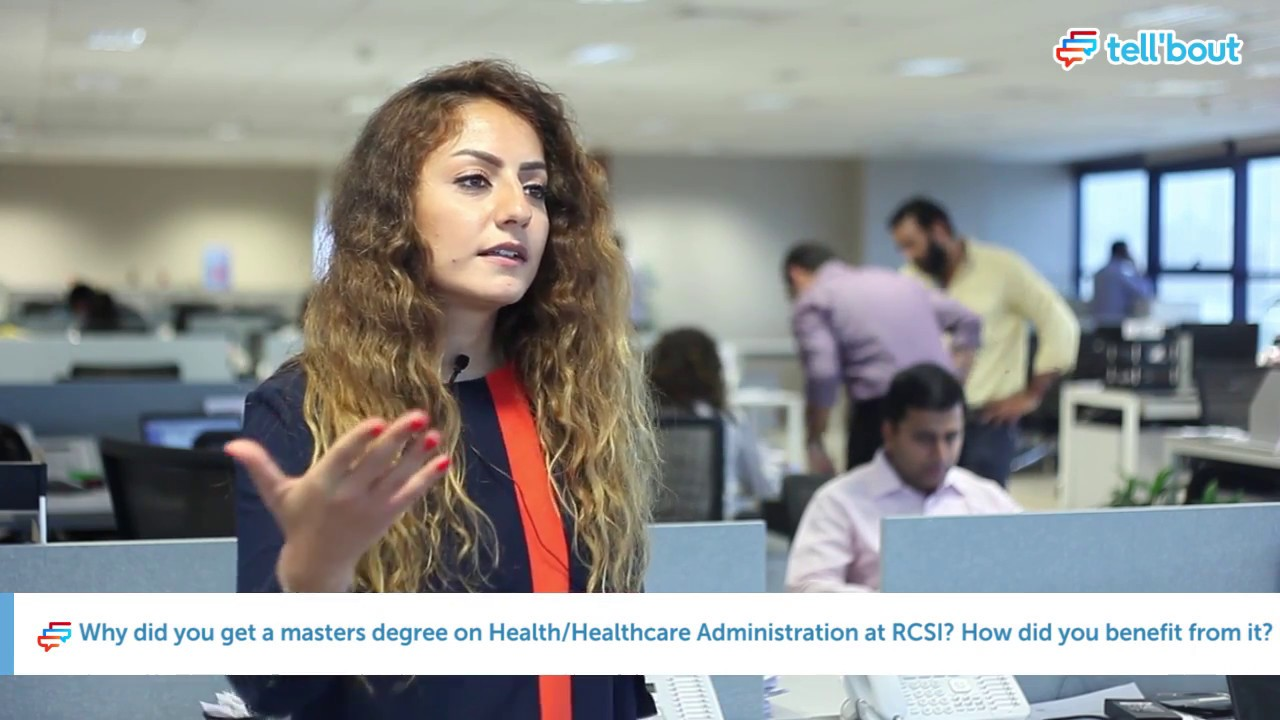 why did you get a masters degree on health healthcare why did you get a masters degree on health healthcare administration at rcsi how did you benefit from it