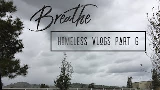 Breathe | Homeless Vlog Part 6
