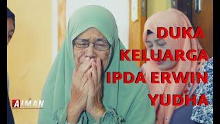 Duka Keluarga Ipda Erwin Yudha | Tragedi Atas Nama Demokrasi - AIMAN (3)