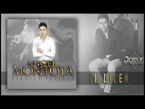 Angel Montoya   Le Dicen  Estudio 2016