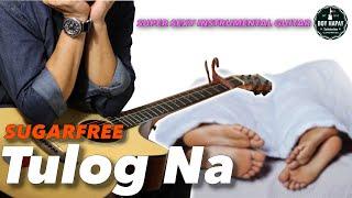 Sugarfree/Ebe Dancel - Tulog Na Instrumental Guitar