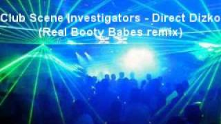 Club Scene Investigators - Direct Dizko (Real Booty Babes Remix)