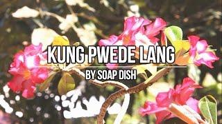 Soapdish - Kung Pwede Lang [Un MV]