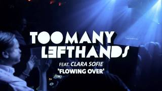TOOMANYLEFTHANDS feat. CLARA SOFIE - FLOWING OVER (HD) (OFFICIAL) FULL VERSION