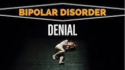Bipolar Disorder DENIAL: Refusing Treatment For Mental Illness