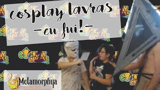 Metamorphya ••• Cosplay Lavras, eu fui!
