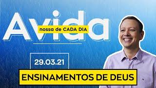 ENSINAMENTOS DE DEUS / A vida nossa de cada dia - 29/03/21