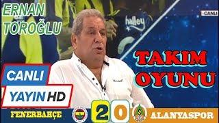 Fenerbahçe 2-0  Alanyaspor ,  maç  yorumlar , Erman Toroğlu , Takım Oyunu canlı yayın