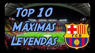 Top 10 Máximas Leyendas del Barcelona