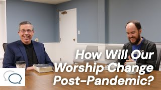 How Will Our Worship Change Post-Pandemic?