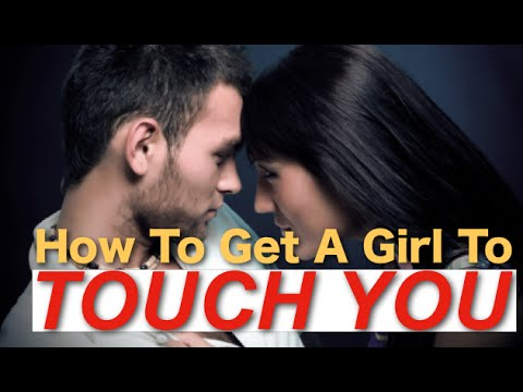 How To Get A Girl To TOUCH You - 3 Easy Ways To Make Women Get Physical With You